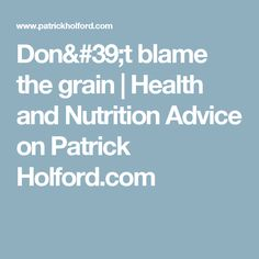 Don't blame the grain | Health and Nutrition Advice on Patrick Holford.com