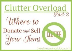"""Where to Donate and Sell your unwanted items: Clutter Overload."" ""On Craigslist."" What stuck out to me, because I have a lot of the first, and a few of the second... ""-Lots (of craft supplies, cake decorating supplies, collectibles, etc) -Home decor"""