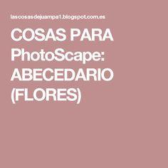COSAS PARA PhotoScape: ABECEDARIO (FLORES)
