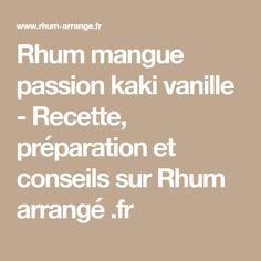 Rhum mangue passion kaki vanille - Recette, préparation et conseils sur Rhum arrangé .fr