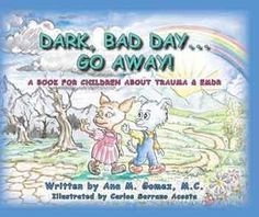 Dark, Bad Day...Go Away: A book for children about trauma and EMDR Therapy- Second Edition | Ana M. Gomez