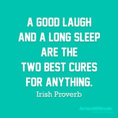 """A good laugh and a long sleep are the two best cures for anything."" — Irish Proverb #quote #laugh #sleep"