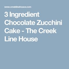 3 Ingredient Chocolate Zucchini Cake - The Creek Line House