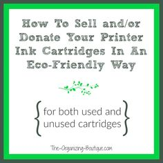 How To Sell and/or Donate Your (Used & Unused) Printer Ink Cartridges In An Eco-Friendly Way | The-Organizing-Boutique.com
