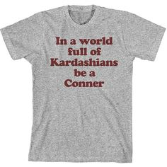 68f515d84 In a World Full of Kardashians Be a Conner, Gift for Sister, Roseanne Shirt,  Sister Shirt, Mothers Day Gift, Mother's Day, UNISEX -Item 7006