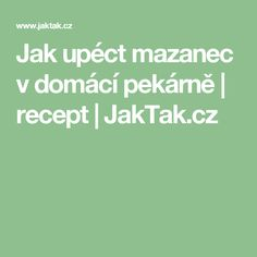 Jak upéct mazanec v domácí pekárně | recept | JakTak.cz Inspiration, Dinners, Biblical Inspiration, Inspirational, Inhalation