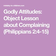 Godly Attitudes: Object Lesson about Complaining (Philippians Sunday School Curriculum, Sunday School Activities, Sunday School Lessons, School Games, Youth Bible Lessons, Bible Object Lessons, Devotions For Kids, Bible Study For Kids, Kids Bible