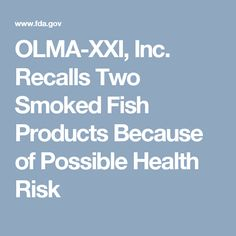 OLMA-XXI, Inc. Recalls Two Smoked Fish Products Because of Possible Health Risk