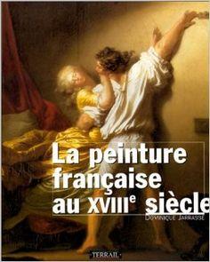 La peinture française du XVIII e siècle: Amazon.ca: Jarrassé Dominique: Books
