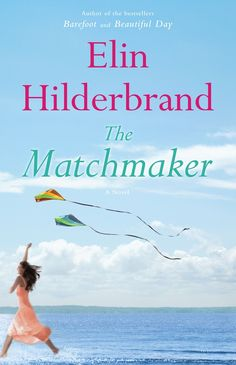 """'THE MATCHMAKER'   by Elin Hilderbrand """"Beach reading with an unsettling edge.""""  Hilderbrand's latest Nantucket heroine has a very particular kind of clairvoyance: She can always tell whether a couple is compatible or not."""