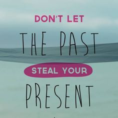 Don't let the past steal your present. thedailyquotes.com