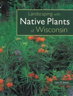 Landscaping With Native Plants of Wisconsin