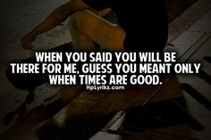 Quite a few people are only the good times type! Meaningful Quotes, Inspirational Quotes, Favorite Quotes, Best Quotes, Quotes About Everything, True Quotes, Truth Sayings, Breakup Quotes, Qoutes