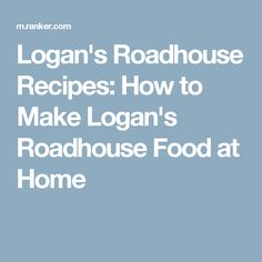 Logan's Roadhouse Recipes: How to Make Logan's Roadhouse Food at Home Logans Roadhouse, Peanut Recipes, Best Dishes, Family Love, Popular Recipes, Copycat Recipes, Salad Dressing, Favorite Recipes, Homemade