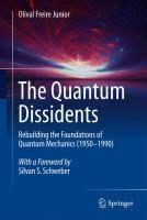 The quantum dissidents : rebuilding the foundations of quantum mechanics - / Olival Freire Junior Quantum Mechanics, Physics, Foundation, This Book, Pdf, Science, Free Ebooks, 1990s, Wwii