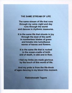 """The same stream of life that runs   through my veins night and day   runs through the world..."" A beautiful poem by Rabindranath Tagore"