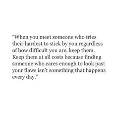 Looking past flaws. Knowing you want that person in your life. Not giving up cause its what you want. And you want them to be happy