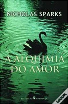 A Alquimia do Amor, Nicholas Sparks - WOOK