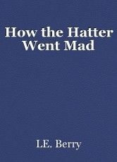 You've heard the gossip of a raging queen, and of war bringing daftness, but this alone is the true tale of the Hatter. Read the short story free on Booksie. Crime Books, Fiction Books, Fantasy Short Stories, Horror Books, Keep Trying, Romance Books, The Magicians, Rage, Science Fiction