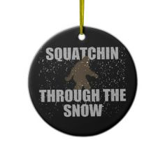 What a shame to commercialize Squatchin'!  Through The Snow Sasquatch Ornament