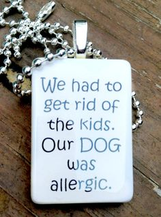 We had to get rid of the kids our dog was allergic  by RileysStar, $7.99
