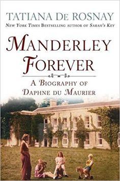 Manderley Forever: A Biography of Daphne du Maurier: Tatiana de Rosnay, Sam Taylor: 9781250099136: Amazon.com: Books