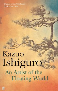 An Artist of the Floating World by Kazuo Ishiguro. Published by Faber and Faber in 2005.