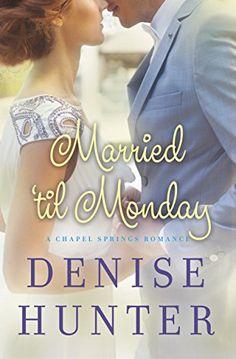 Married 'til Monday (A Chapel Springs Romance Book 4) by Denise Hunter http://www.amazon.com/dp/B00PWOHB4C/ref=cm_sw_r_pi_dp_Pg-Owb1ZKFK3P