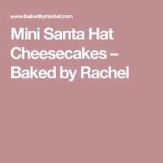 Mini Santa Hat Cheesecakes – Baked by Rachel