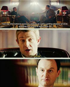 I just love Mycroft's face after John says that. I also love how John talks to Mycroft, who is an incredibly high ranking government figure. But our sassy hedgehog doesn't care.