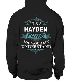 # IT'S A HAYDEN THING YOU WOULDN'T UNDERSTAND .  HOW TO ORDER:1. Select the style and color you want: 2. Click Reserve it now3. Select size and quantity4. Enter shipping and billing information5. Done! Simple as that!TIPS: Buy 2 or more to save shipping cost!This is printable if you purchase only one piece. so dont worry, you will get yours.Guaranteed safe and secure checkout via:Paypal | VISA | MASTERCARD