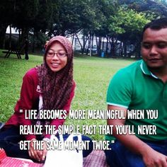 Azlibaloi | Life becomes more meaningful when you realize the simple fact that youll never get the same moment twice.