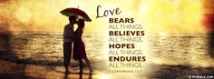 1 Corinthians Love Bears All Things Timeline Covers, Fb Covers, Uplifting Scripture, Christian Facebook Cover, Love Bears All Things, Fb Cover Photos, Faith Prayer, Pretty Quotes, Facebook Photos