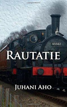 Rautatie (Finnish Edition) by Juhani Aho 11. September, Helsinki, Finland, Philosophy, Literature, Author, Amazon, Reading, Books