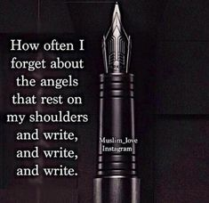 """How often I forget about the angels that rest on my shoulders and write, and write, and write."" 