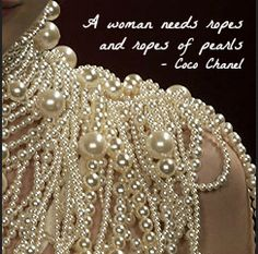 A woman needs ropes and ropes of pearls - Coco Chanel