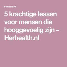 5 krachtige lessen voor mensen die hooggevoelig zijn – Herhealth.nl