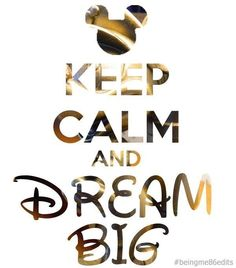 keep calm and dream big - Disney quote