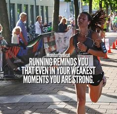 Running reminds you that even in your weakest moments you are strong.