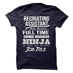 Recruiting Assistant Only Because Full Time Multitasking Ninja Is Not An Actual Job Title T-Shirts, Hoodies