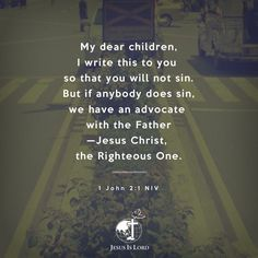 Verse of the Day  My dear children, I write this to you so that you will not sin. But if anybody does sin, we have an advocate with the Father—Jesus Christ, the Righteous One. 1 John 2:1 NIV #votd #verseoftheday #JIL #Jesus #JesusIsLord #JILchurch #JILworldwide #JIL37ExaltingJesus