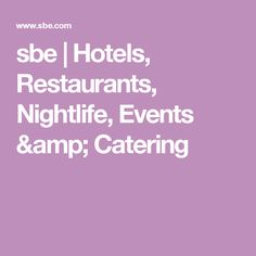 sbe | Hotels, Restaurants, Nightlife, Events & Catering