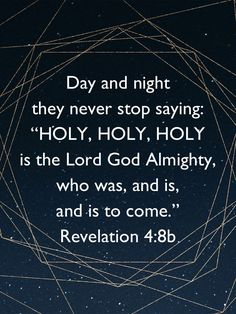 """Revelation Each of the four living creatures had six wings and was covered with eyes all around, even under its wings. Day and night they never stop saying: """"'Holy, holy, holy is the Lord God Almighty,' who was Good Night Bible Verse, Good Night Quotes, Bible Verses Quotes, Bible Scriptures, Faith Quotes, Revelation 4, Inspirational Prayers, Praise God, Religious Quotes"""