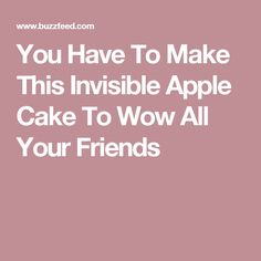 You Have To Make This Invisible Apple Cake To Wow All Your Friends