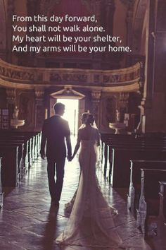 From this day forward, You shall not walk alone. My heart will be your shelter, And my arms will be your home.