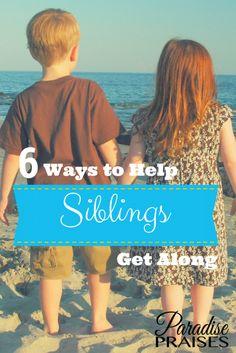 6 Ways to Help Siblings Get Along. Parenting and motherhood encouagement via ParadisePraises.com