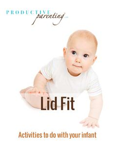 Productive Parenting: Preschool Activities - Lid Fit - Late Infant Activities