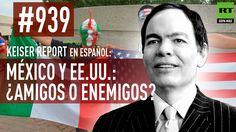 Keiser Report en español: México y EE.UU.: ¿amigos o enemigos? (E939)