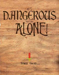 """Geek Art: """"It's Dangerous to go Alone"""""""