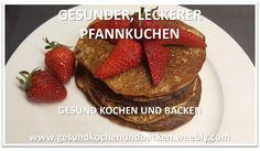 Gesunder, leckerer Pfannkuchen  - GESUND KOCHEN UND BACKEN  www.gesundkochenundbacken.weebly.com